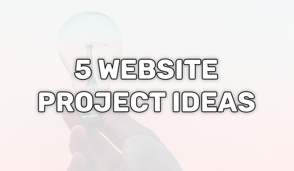 5 Website Project Ideas Every Web Developer Should Make