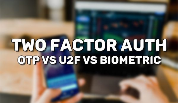Two Factor Authentication (OTP vs U2F vs Biometric)