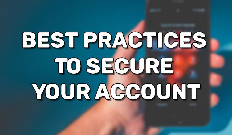 Best Practices To Secure Your Account